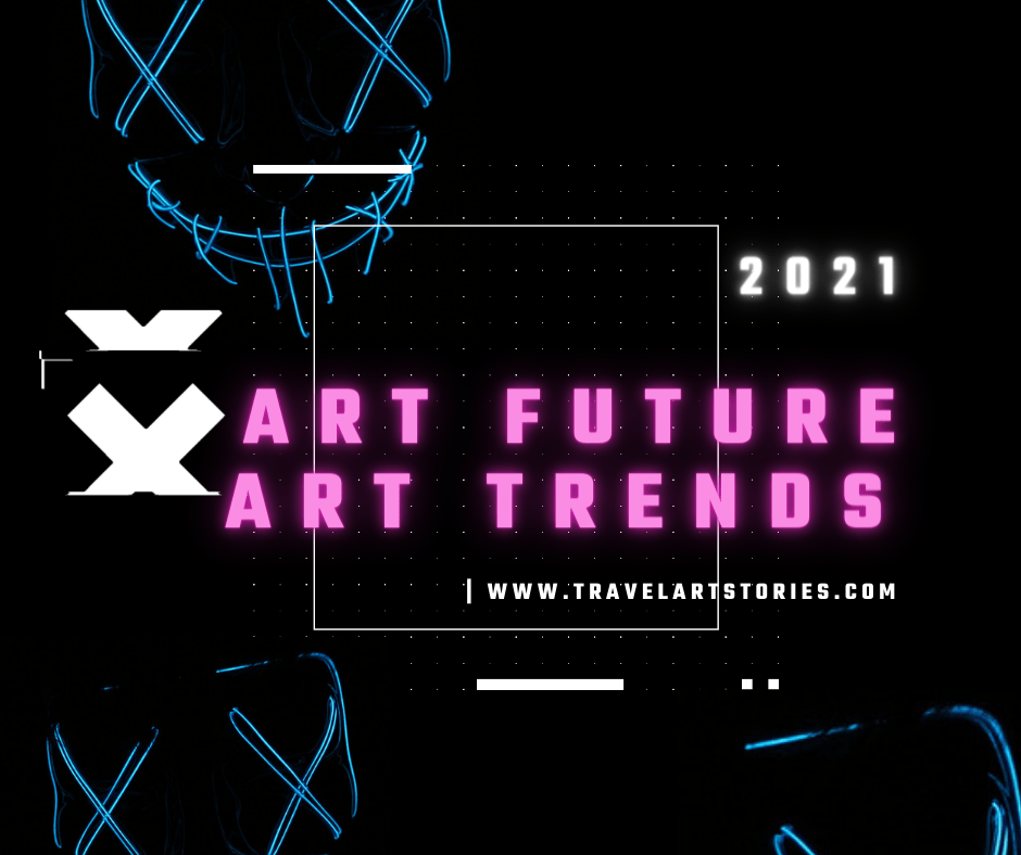 ART FUTURE ART TRENDS 2021