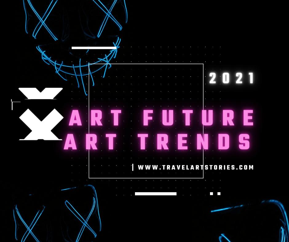 ART FUTURE ART TRENDS 2021
